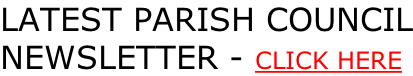 LATEST PARISH COUNCIL NEWSLETTER - CLICK HERE